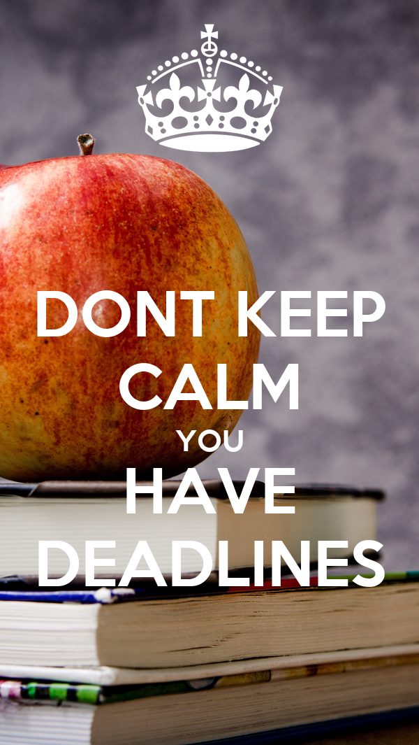 DONT KEEP CALM YOU HAVE DEADLINES