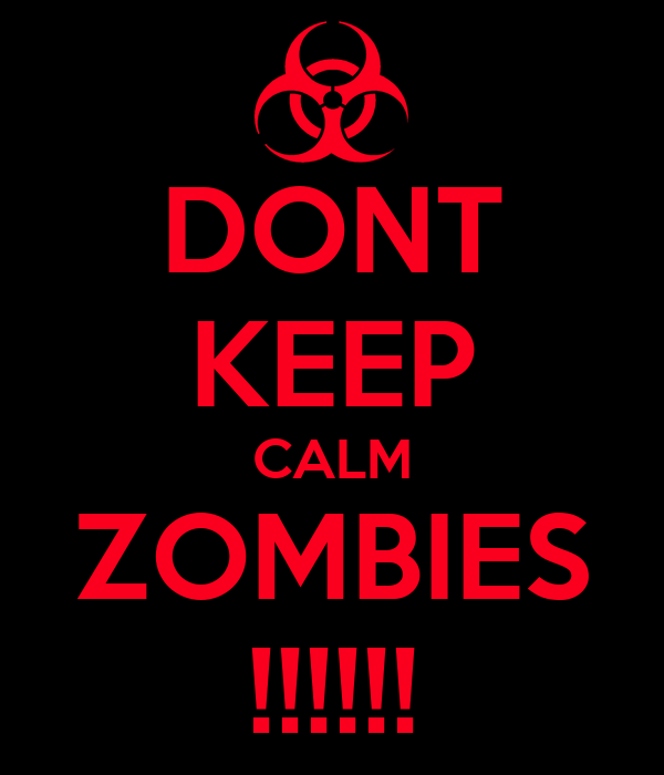 DONT KEEP CALM ZOMBIES !!!!!!