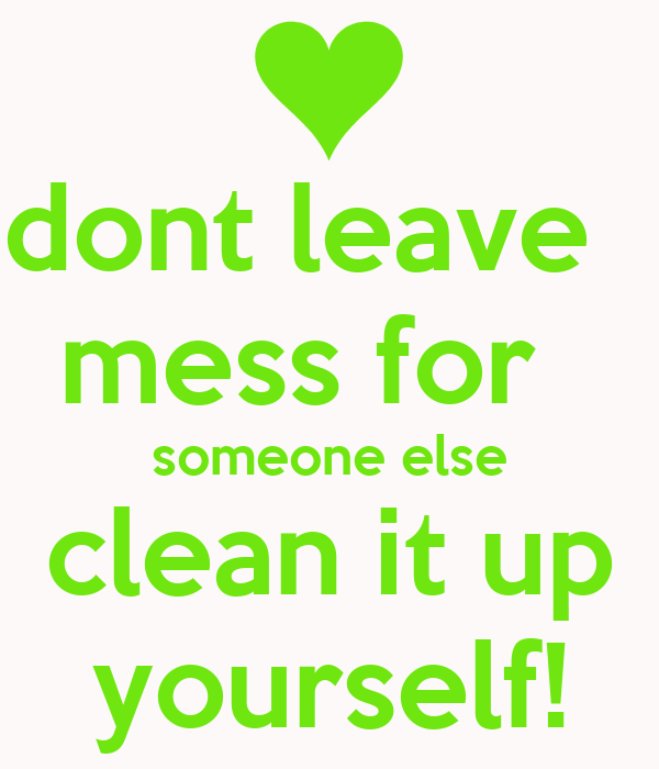 ... someone else clean it up yourself! Poster | mum | Keep Calm-o-Matic Keep Calm And Be Yourself