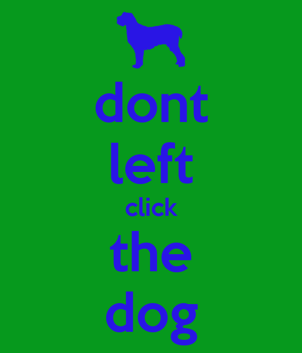 dont left click the dog