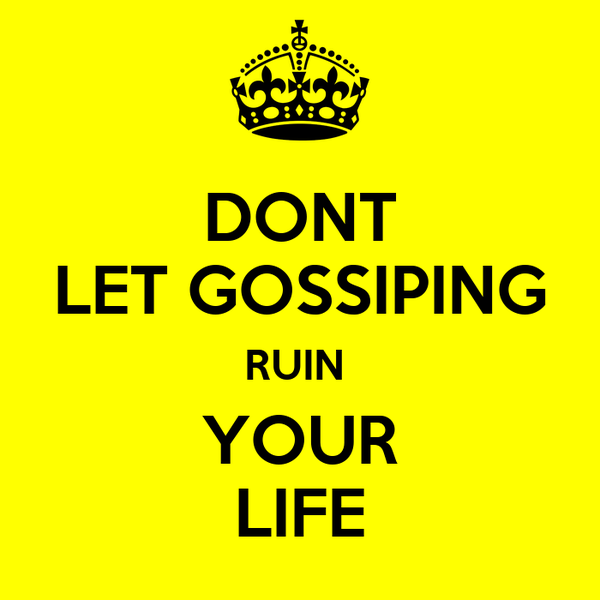 DONT LET GOSSIPING RUIN  YOUR LIFE