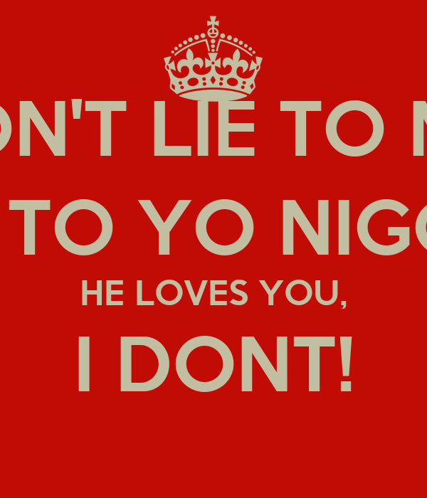 Dont Lie To Me Lie To Yo Nigga He Loves You I Dont Poster B