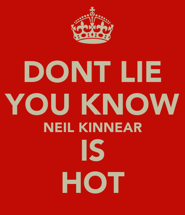 DONT LIE YOU KNOW NEIL KINNEAR IS HOT