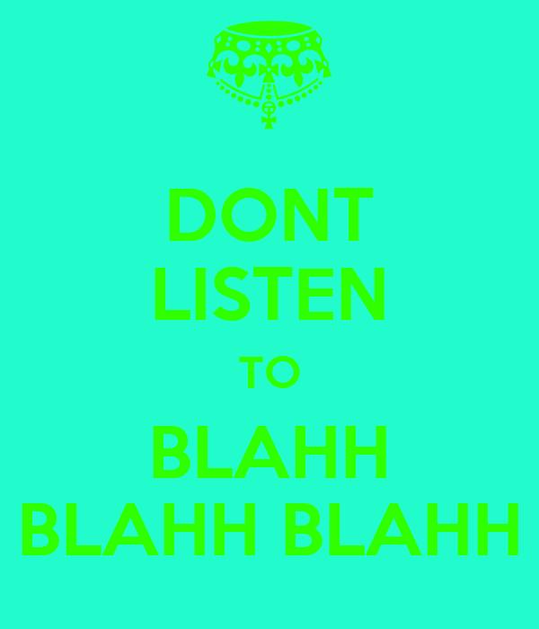DONT LISTEN TO BLAHH BLAHH BLAHH