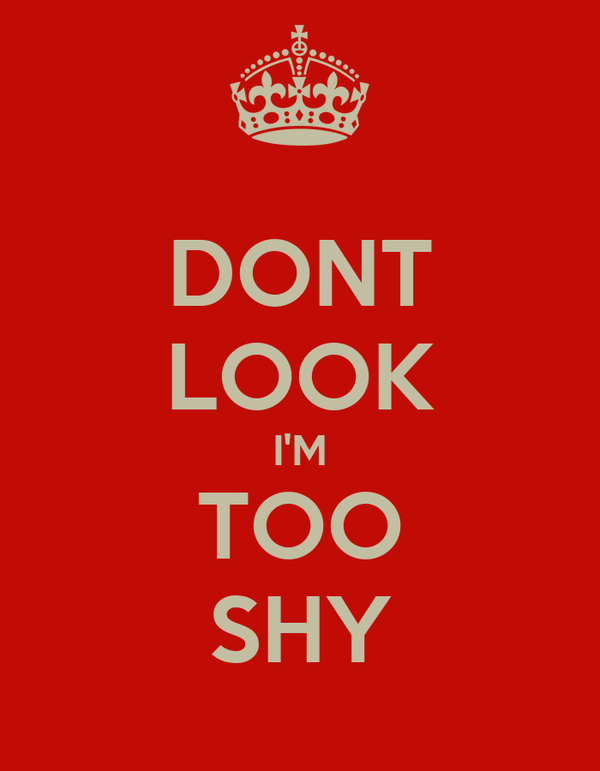 DONT LOOK I'M TOO SHY