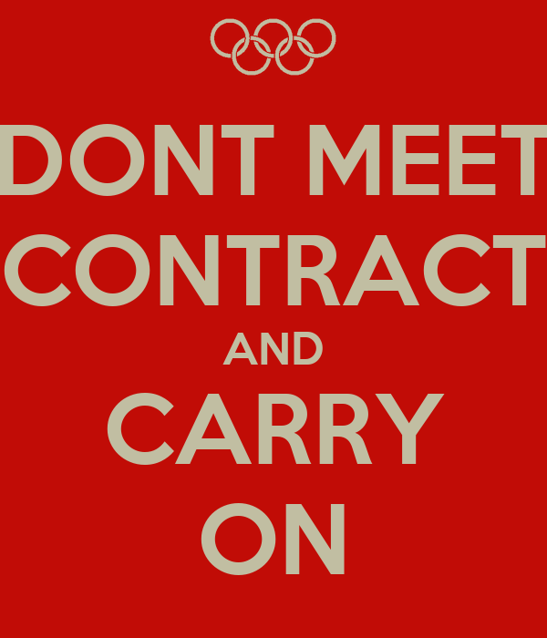 DONT MEET CONTRACT AND CARRY ON
