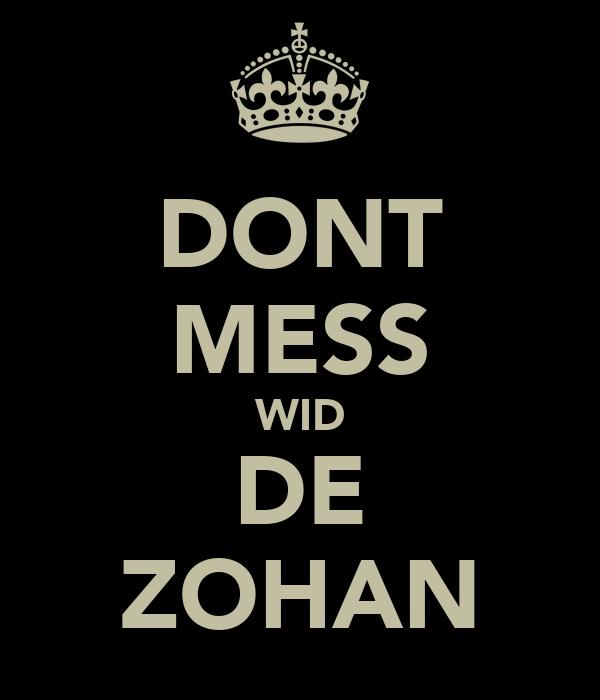 DONT MESS WID DE ZOHAN