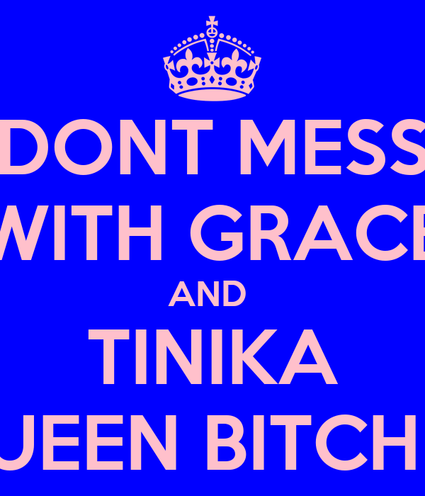 DONT MESS WITH GRACE AND  TINIKA QUEEN BITCHES