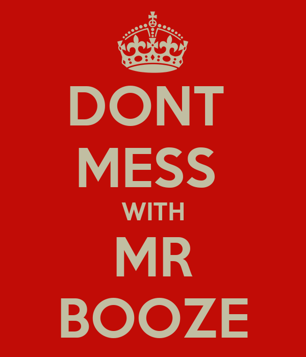 DONT  MESS  WITH  MR  BOOZE