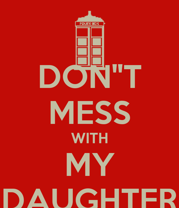 Dont Mess With My Daughter Poster Bob G Keep Calm O Matic