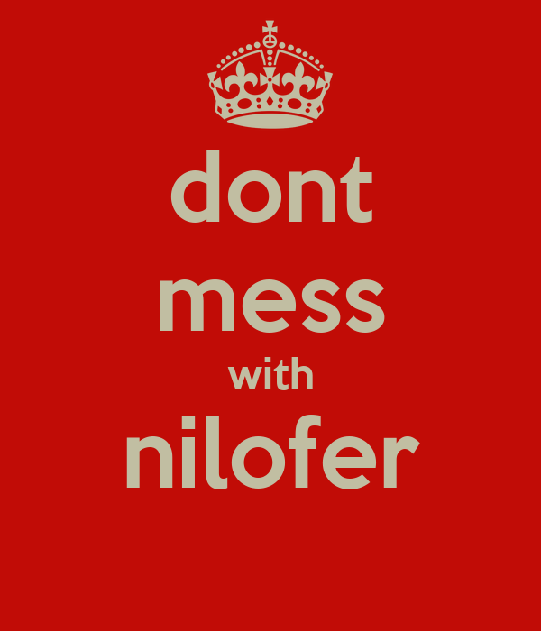 dont mess with nilofer