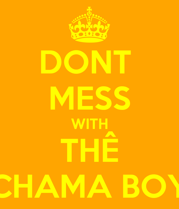 DONT  MESS WITH THÊ CHAMA BOY