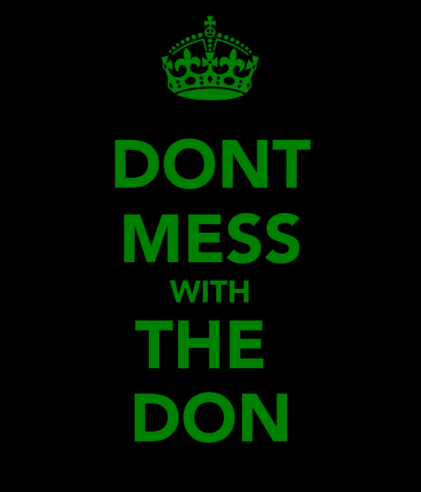 DONT MESS WITH THE  DON
