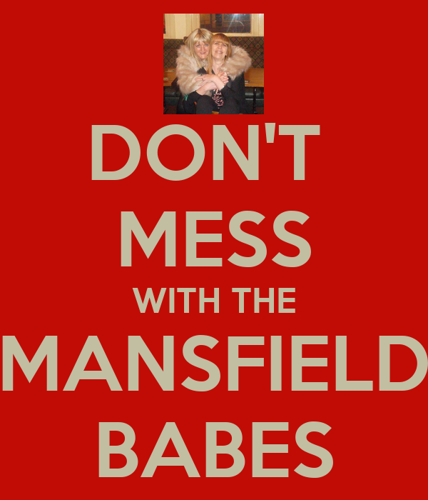 DON'T  MESS WITH THE MANSFIELD BABES