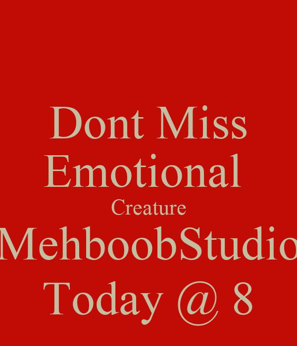 Dont Miss Emotional  Creature MehboobStudio Today @ 8