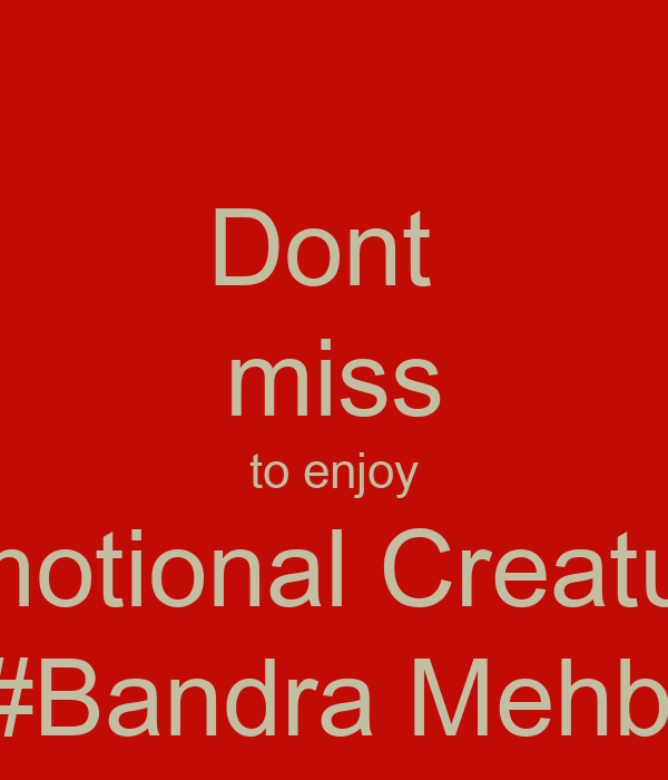Dont  miss to enjoy Emotional Creature today at 8#Bandra Mehboob studio