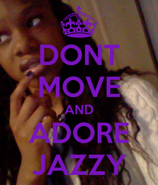 DONT MOVE AND ADORE JAZZY
