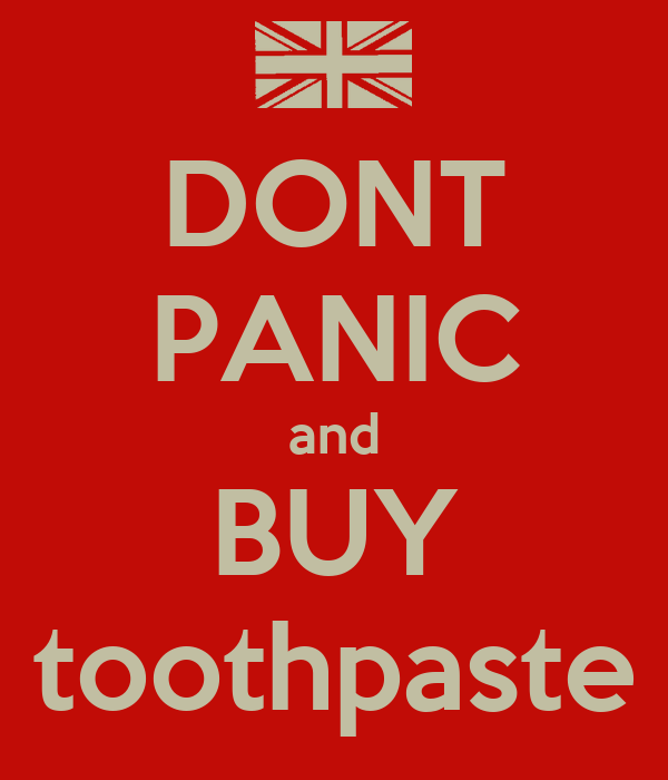 DONT PANIC and BUY toothpaste