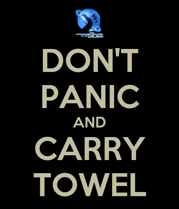 DON'T PANIC AND CARRY TOWEL