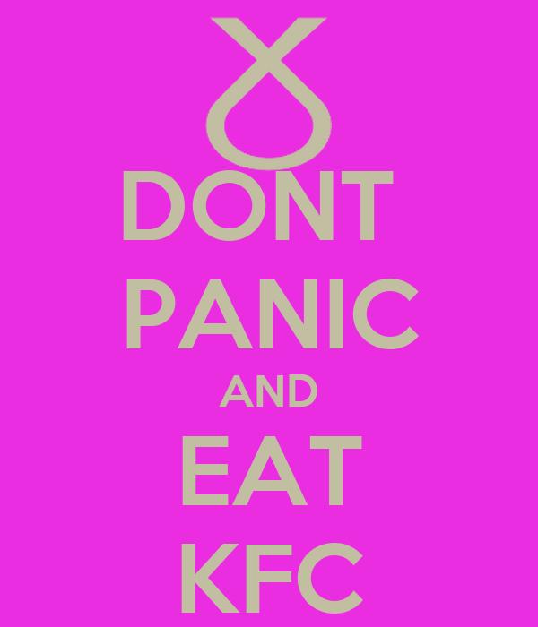DONT  PANIC AND EAT KFC