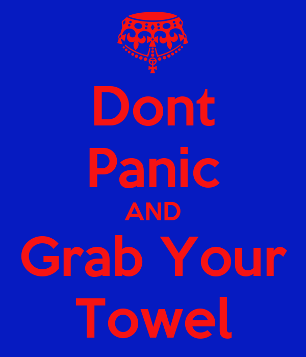 Dont Panic AND Grab Your Towel