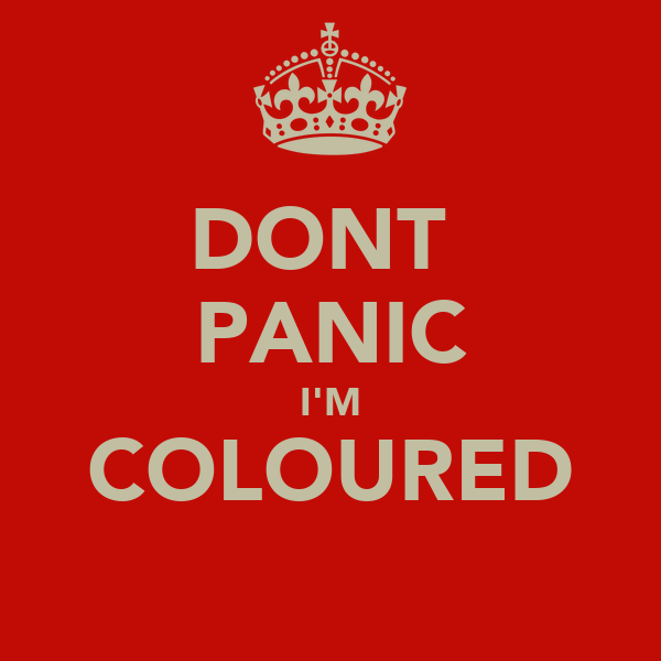 DONT  PANIC I'M COLOURED