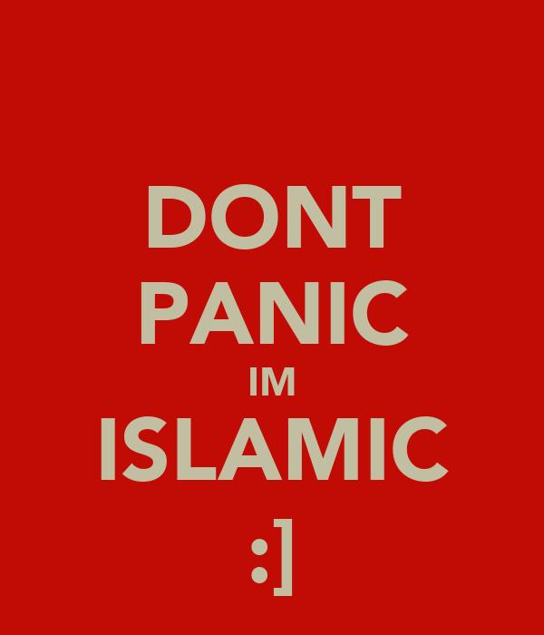 DONT PANIC IM ISLAMIC :]