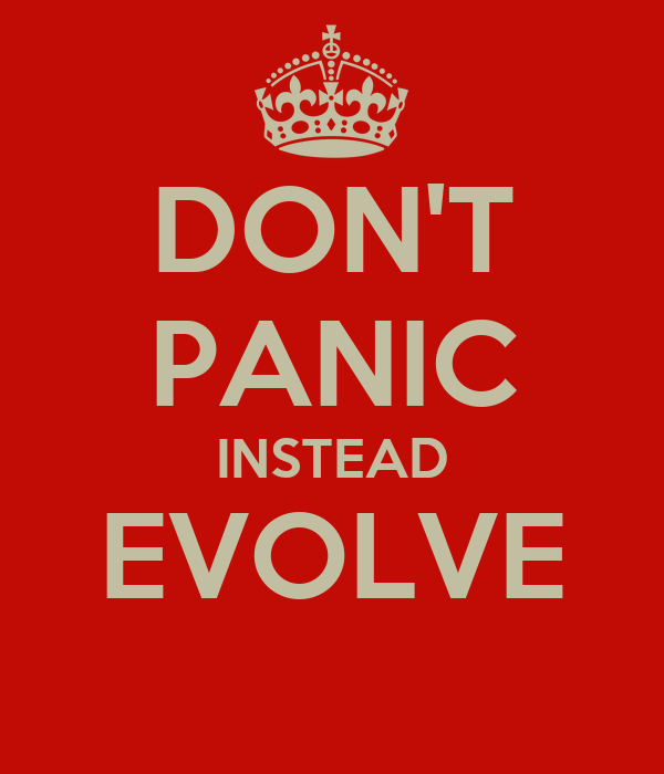 DON'T PANIC INSTEAD EVOLVE