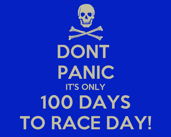 DONT  PANIC IT'S ONLY 100 DAYS TO RACE DAY!