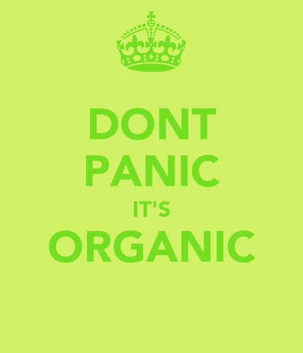 DONT PANIC IT'S ORGANIC