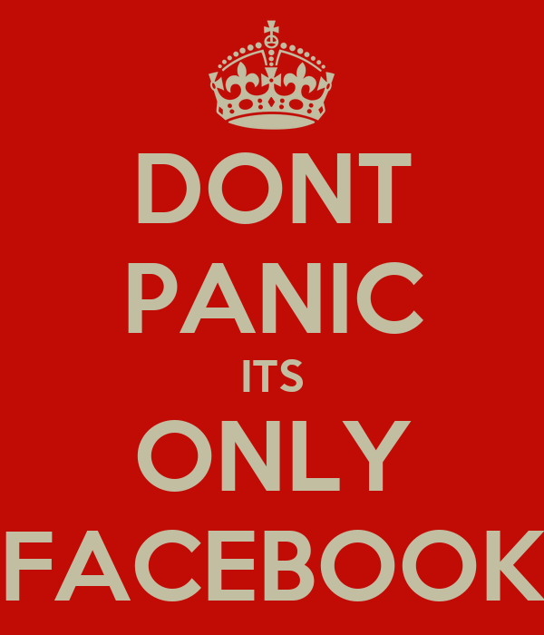 DONT PANIC ITS ONLY FACEBOOK