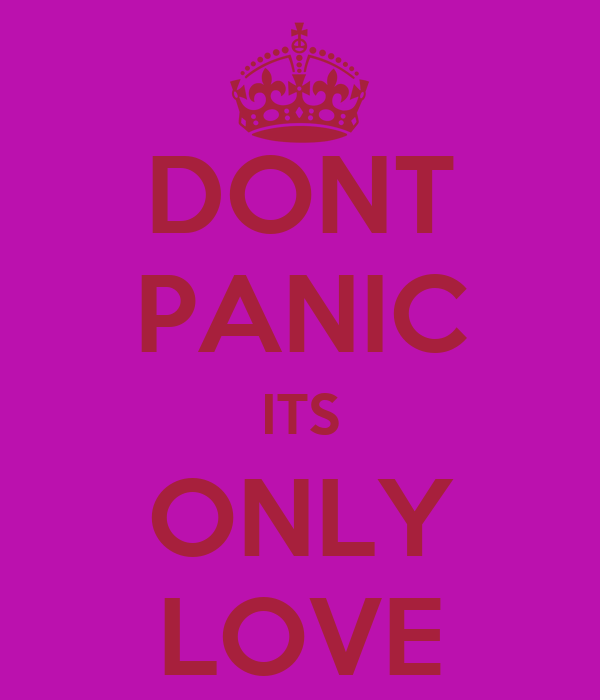 DONT PANIC ITS ONLY LOVE