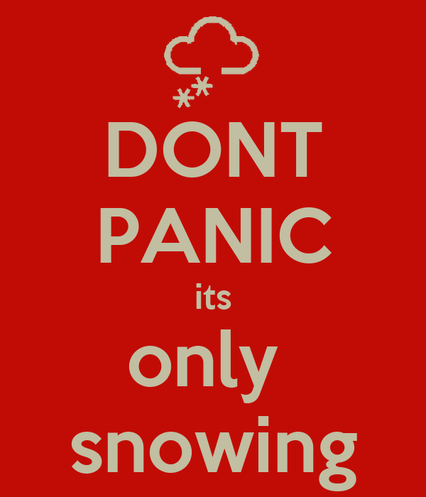 DONT PANIC its only  snowing