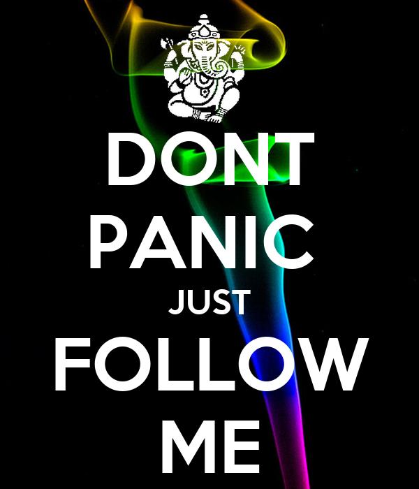 DONT PANIC  JUST FOLLOW ME