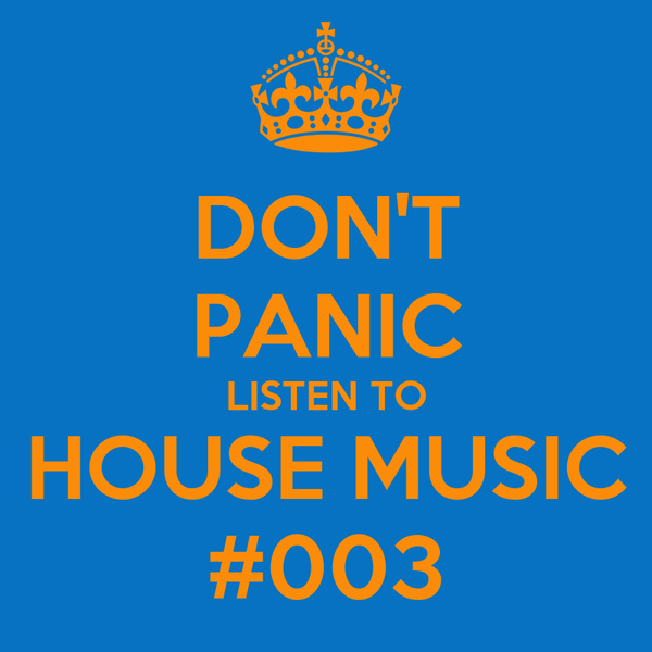 DON'T PANIC LISTEN TO HOUSE MUSIC #003