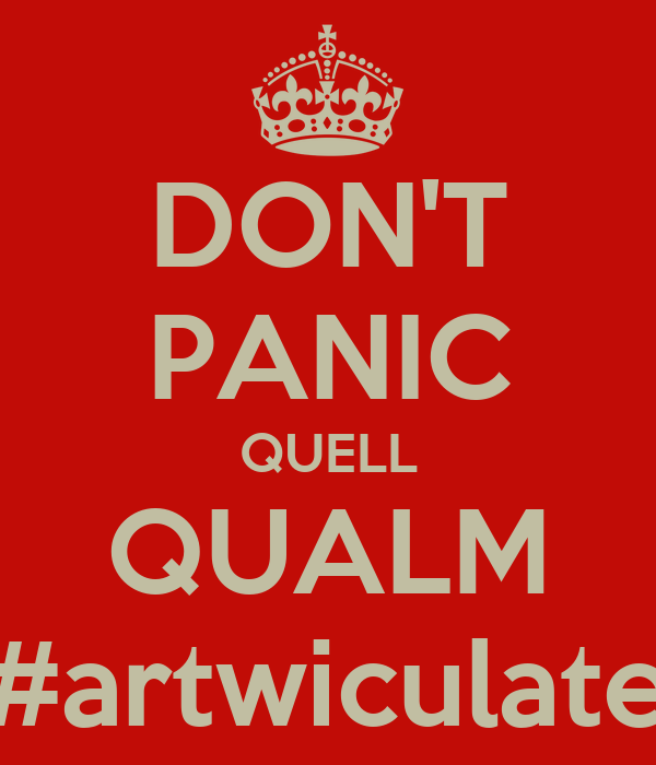 DON'T PANIC QUELL QUALM #artwiculate