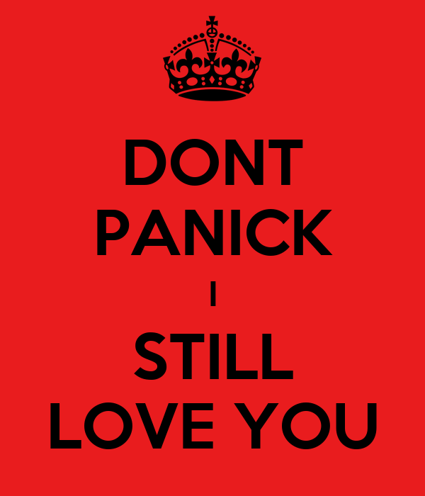 DONT PANICK I STILL LOVE YOU