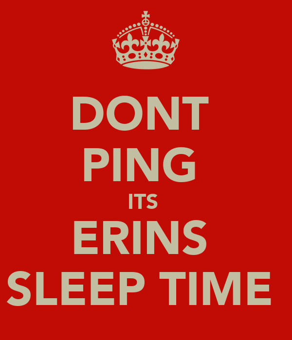 DONT  PING  ITS  ERINS  SLEEP TIME