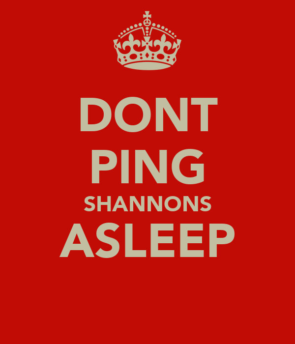 DONT PING SHANNONS ASLEEP