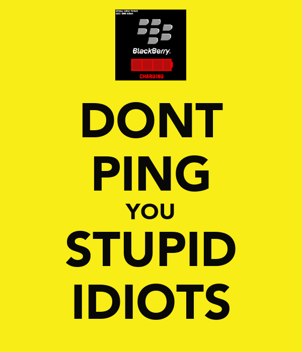 DONT PING YOU STUPID IDIOTS
