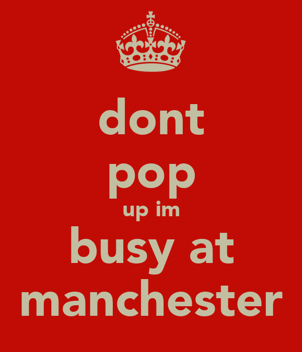 dont pop up im busy at manchester