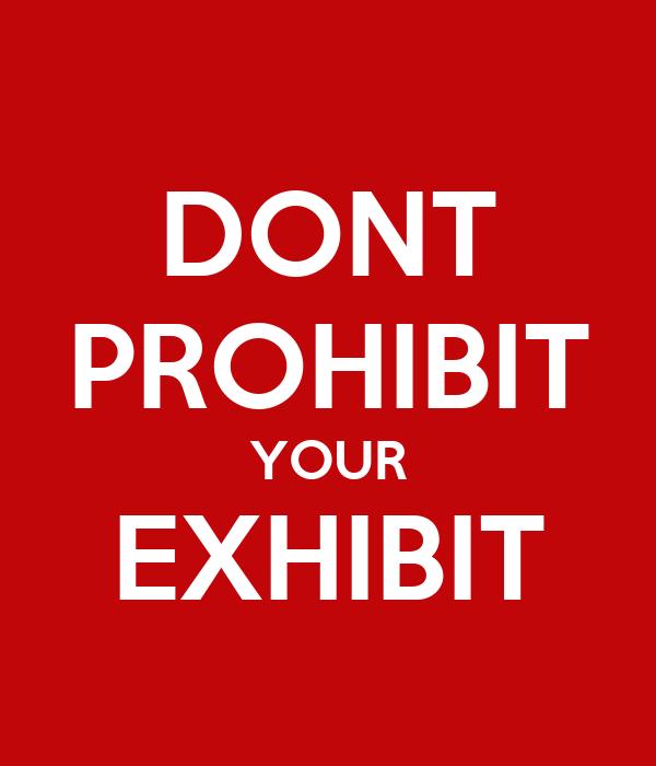 DONT PROHIBIT YOUR EXHIBIT