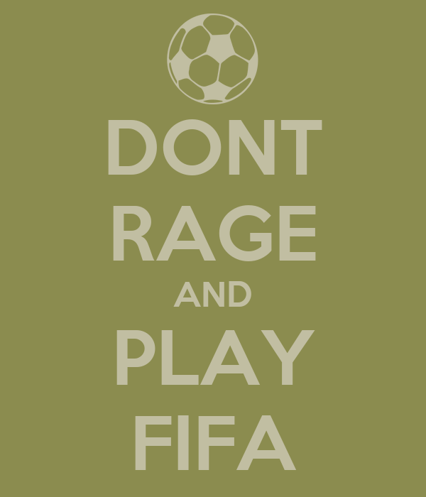 DONT RAGE AND PLAY FIFA