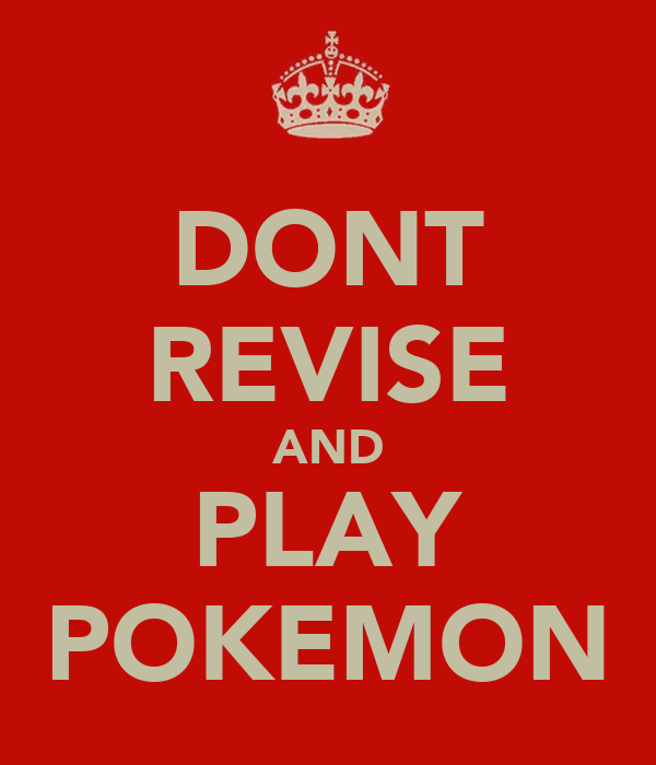 DONT REVISE AND PLAY POKEMON