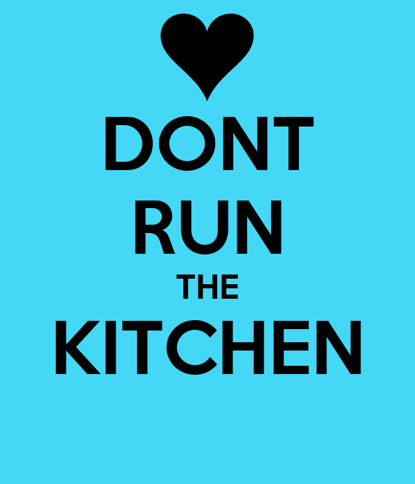 DONT RUN THE KITCHEN