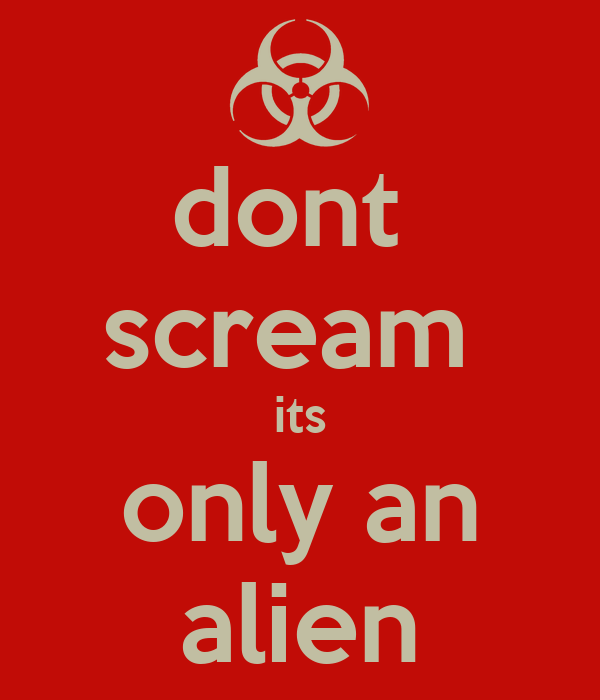 dont  scream  its only an alien