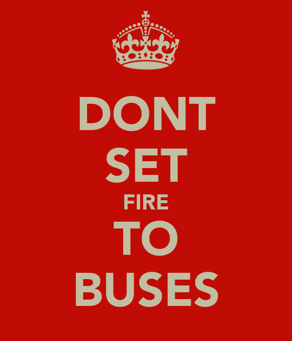 DONT SET FIRE TO BUSES