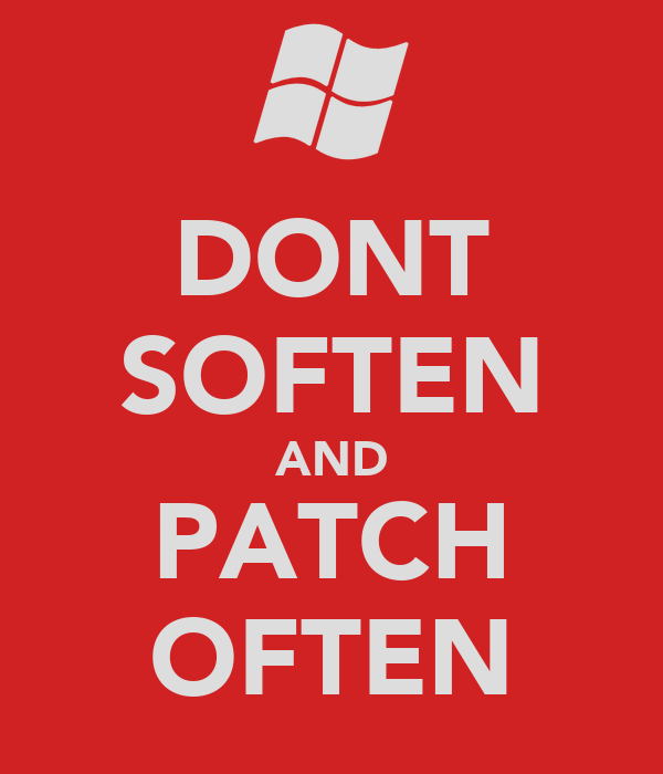 DONT SOFTEN AND PATCH OFTEN