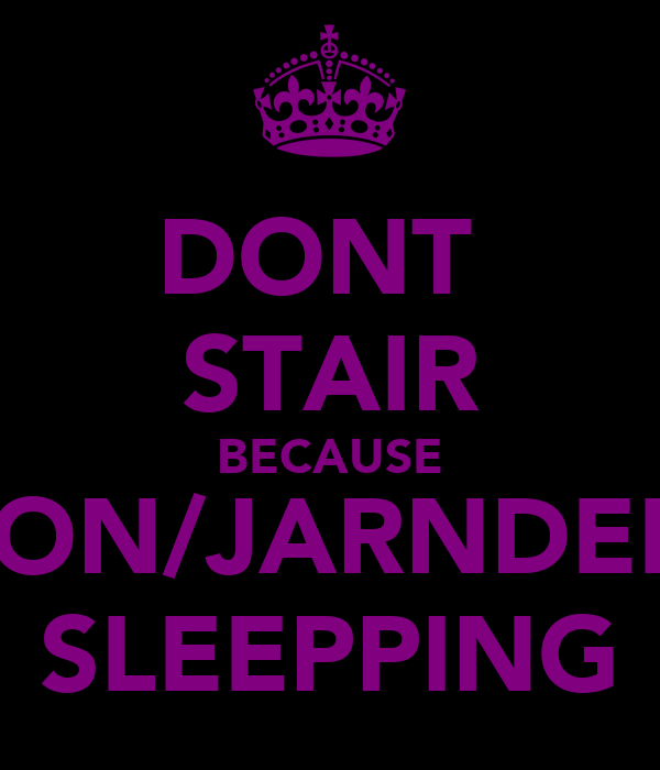 DONT  STAIR BECAUSE DON/JARNDELL SLEEPPING