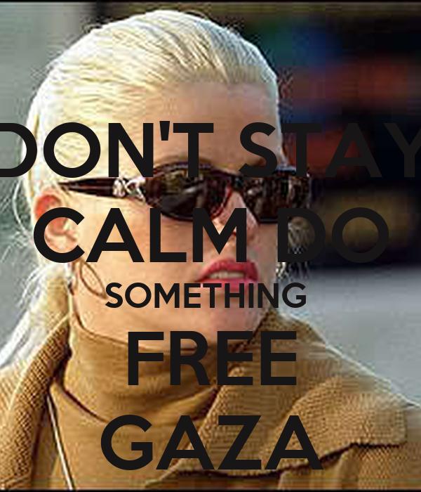DON'T STAY CALM DO SOMETHING  FREE GAZA